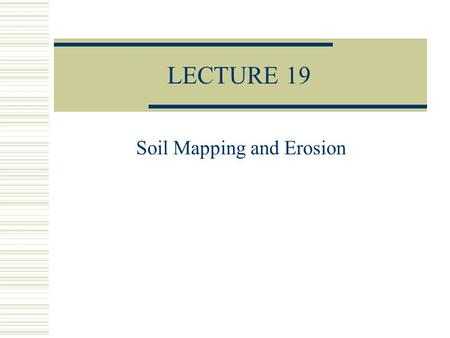 LECTURE 19 Soil Mapping and Erosion. Soil Mapping.