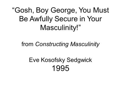 """Gosh, Boy George, You Must Be Awfully Secure in Your Masculinity!"""