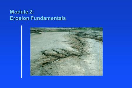 Module 2: Erosion Fundamentals. n Identify different types of water erosion n Identify different types of water pollution n Understand soil susceptibility.