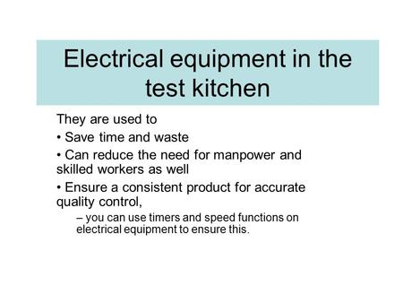 Electrical equipment in the test kitchen They are used to Save time and waste Can reduce the need for manpower and skilled workers as well Ensure a consistent.
