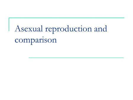 Asexual reproduction and comparison. Learning intentions I can describe methods of asexual reproduction in plants I can explain the meaning of the term.