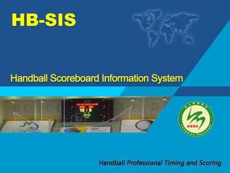 Handball Scoreboard Information System HB-SIS Applied since 2004 IAW IHF Playing Rules Applied since 2004 IAW IHF Playing Rules.