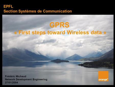 June 2002 V1.0 Page 1 GPRS « First steps toward Wireless data » EPFL Section Systèmes de Communication Frédéric Michaud Network Development Engineering.