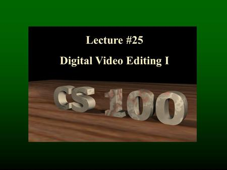 Lecture #25 Digital Video Editing I. Digital Video.