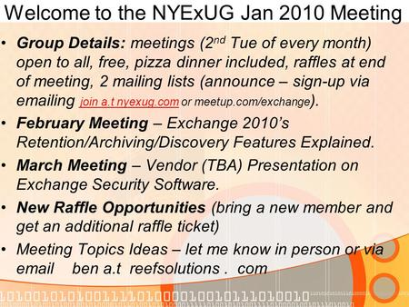Welcome to the NYExUG Jan 2010 Meeting Group Details: meetings (2 nd Tue of every month) open to all, free, pizza dinner included, raffles at end of meeting,