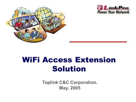 WiFi Access Extension Solution Toplink C&C Corporation. May. 2005.