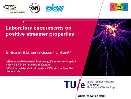 Laboratory experiments on positive streamer properties S. Nijdam 1, E.M. van Veldhuizen 1, U. Ebert 1,2 1 ) Eindhoven University of Technology, Department.