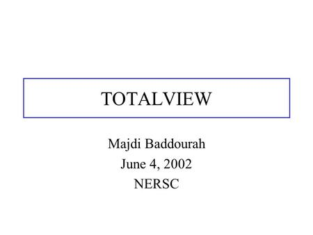 TOTALVIEW Majdi Baddourah June 4, 2002 NERSC. Objective How to use totalview MPI codes OpenMp Codes.