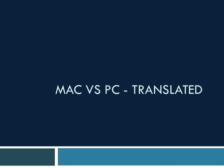 MAC VS PC - TRANSLATED. The Basics PCMac Ctrl Command ⌘ Alt Opt ⌥ Shift Shift ⇧ Right ClickCommand click BackspaceDelete fn delete.
