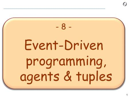 1 - 8 - <strong>Event</strong>-<strong>Driven</strong> <strong>programming</strong>, agents & tuples.