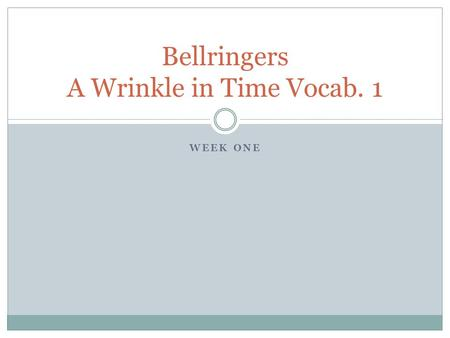 WEEK ONE Bellringers A Wrinkle in Time Vocab. 1. Monday, March 25 1. agility- noun- ability to move with quickness and ease 2. antagonistic-adj- acting.