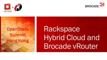 Rackspace Hybrid Cloud and Brocade vRouter OpenStack Summit Hong Kong.