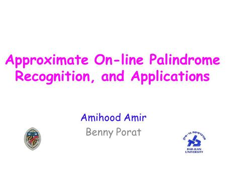 Approximate On-line Palindrome Recognition, and Applications Amihood Amir Benny Porat.