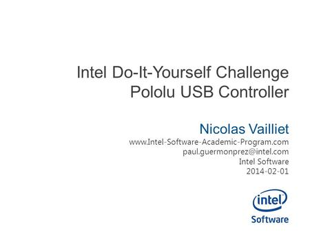 Intel Do-It-Yourself Challenge Pololu USB Controller Nicolas Vailliet  Intel Software.