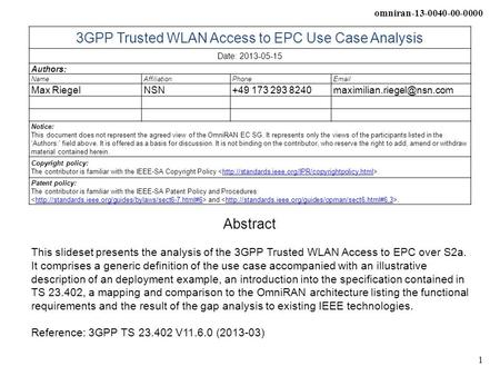 Omniran-13-0040-00-0000 1 3GPP Trusted WLAN Access to EPC Use Case Analysis Date: 2013-05-15 Authors: NameAffiliationPhoneEmail Max RiegelNSN+49 173 293.