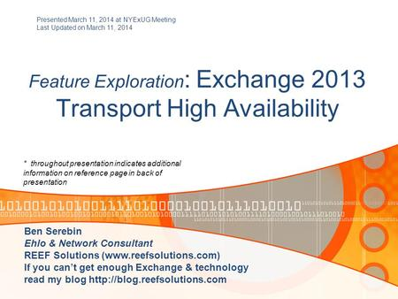 Feature Exploration : Exchange 2013 Transport High Availability Presented March 11, 2014 at NYExUG Meeting Last Updated on March 11, 2014 Ben Serebin Ehlo.