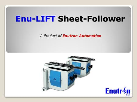 Enu-LIFT Sheet-Follower A Product of Enutron Automation.