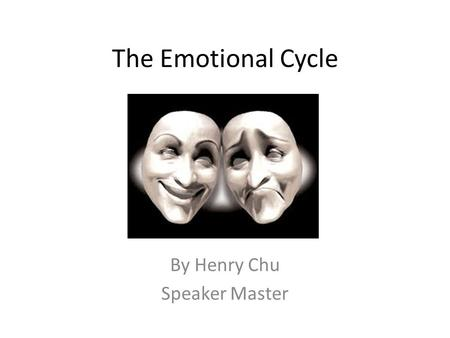 The Emotional Cycle By Henry Chu Speaker Master. Introduction The Emotional cycle is the extension of the Wealth Cycle and it's the changes of an individual's.