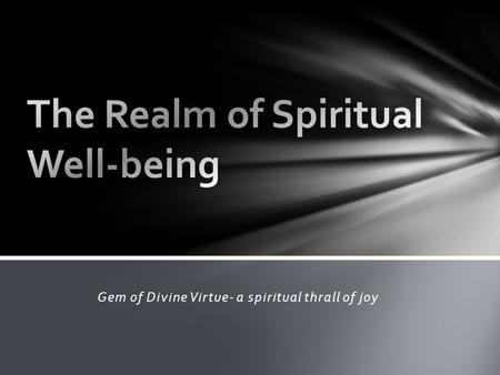Gem of Divine Virtue- a spiritual thrall of joy. Pure: Kind: Radiant: Possess a pure, kind, and radiant heart.