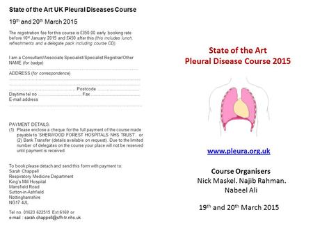State of the Art Pleural Disease Course 2015 19 th and 20 th March 2015 Course Organisers Nick Maskel. Najib Rahman. Nabeel Ali www.pleura.org.uk State.