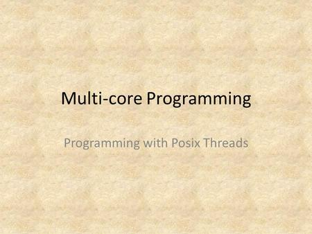Multi-core Programming Programming with Posix Threads.