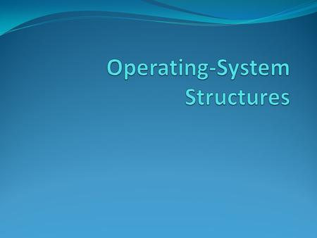 Objectives To describe the services an operating system provides to users, processes, and other systems To discuss the various ways of structuring an.
