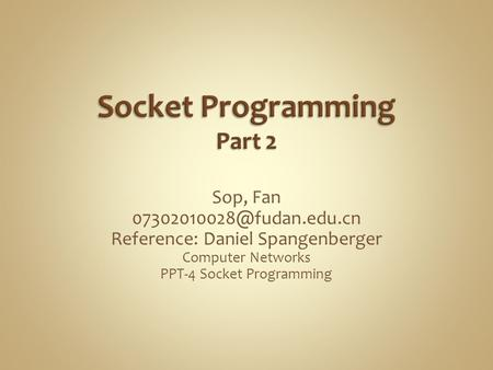 Sop, Fan Reference: Daniel Spangenberger Computer Networks PPT-4 Socket Programming.