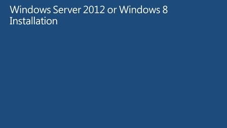 Installing Windows Server 2012 or Windows 8 Download Process Walkthrough.