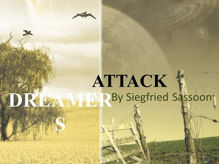 analysis of attack by siegfried sassoon Analysis of attack by siegfried sassoon this poem was written in the autumn of 1917, while sassoon was at craiglockhart military hospital in edinburgh, where he was sent following his declaration against the war.