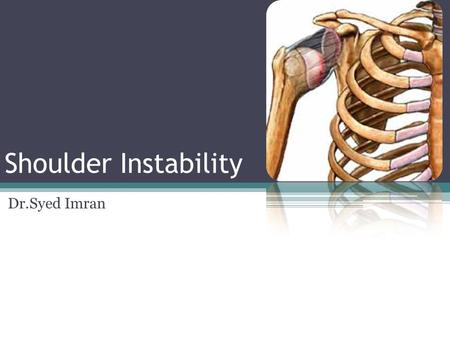 Shoulder Instability Dr.Syed Imran.