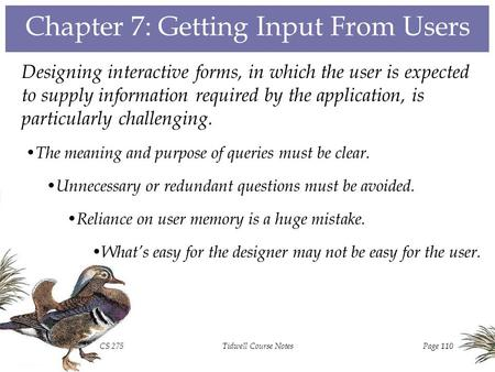 CS 275Tidwell Course NotesPage 110 Chapter 7: Getting Input From Users Designing interactive forms, in which the user is expected to supply information.