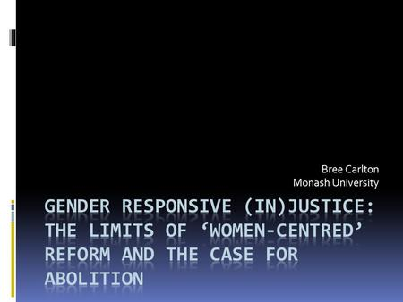 Bree Carlton Monash University. Gendered justice?  National increase of 60% among women compared to 35% among men (ABS 2010)  1999-2009: the Victorian.