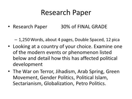 Research Paper Research Paper 30% of FINAL GRADE – 1,250 Words, about 4 pages, Double Spaced, 12 pica Looking at a country of your choice. Examine one.
