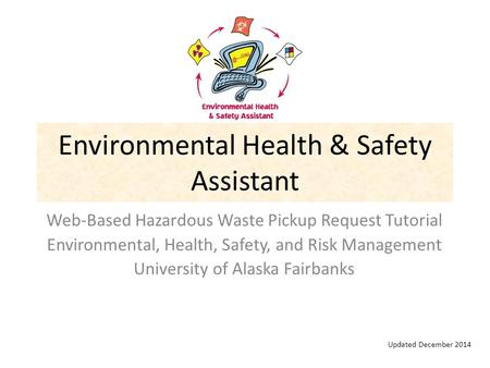 Environmental Health & Safety Assistant Web-Based Hazardous Waste Pickup Request Tutorial Environmental, Health, Safety, and Risk Management University.