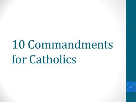 "10 Commandments for Catholics 1. 2 Commandment ""You shall not…"" What it means for Catholics 1 –.. have other Gods before me. - avoid putting anything."