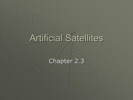 Artificial Satellites Chapter 2.3. Satellites 1. 1. Satellites a. a.Any object in orbit around another body with a larger mass.
