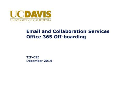Email and Collaboration Services Office 365 Off-boarding TIF-CSI December 2014.