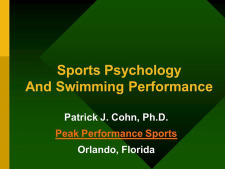 Sports Psychology And Swimming Performance Patrick J. Cohn, Ph.D. Peak Performance Sports Orlando, Florida.