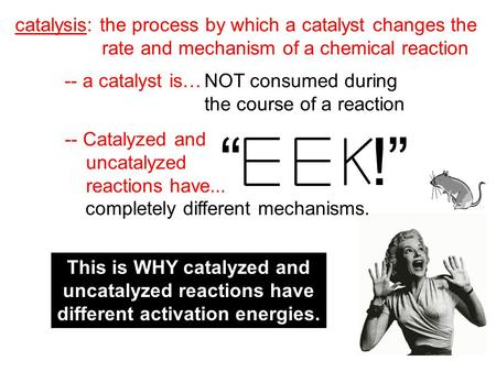 """ !"" completely different mechanisms. catalysis: the process by which a catalyst changes the rate and mechanism of a chemical reaction -- a catalyst is…"