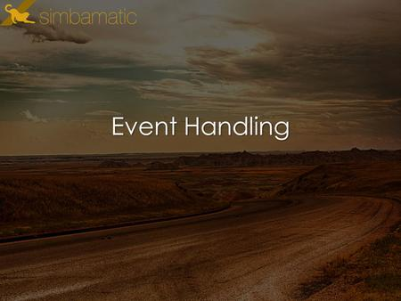 Event Handling. Overview How to listen (and not listen) for events Creating a utility library (and why you should) Typology of events Pairing event listeners.