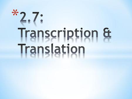 2.7: Transcription & Translation