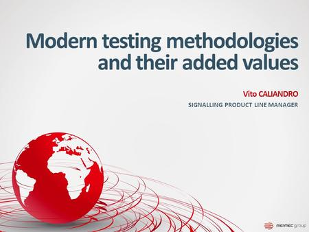 Modern testing methodologies and their added values Vito CALIANDRO SIGNALLING PRODUCT LINE MANAGER.