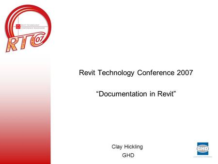 "Revit Technology Conference 2007 ""Documentation in Revit"" Clay Hickling GHD."