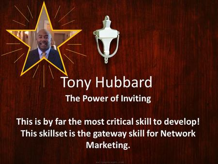 The Power of Inviting This is by far the most critical skill to develop! This skillset is the gateway skill for Network Marketing. Tony Hubbard.