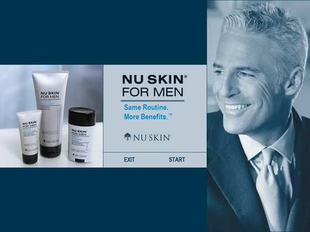 Same Routine. More Benefits. ™ EXITSTART. Same Routine. More Benefits. ™ BACKNEXTHOME Introducing Nu Skin ® For Men Dividends ™ Shave CreamDividends ™