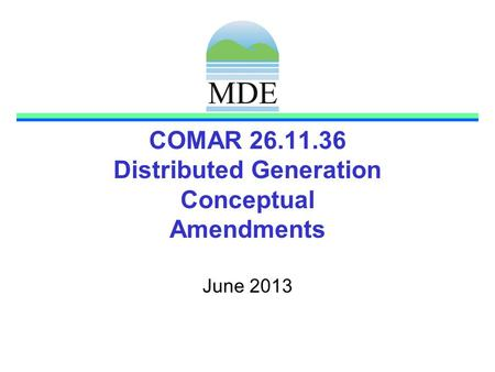 COMAR 26.11.36 Distributed Generation Conceptual Amendments June 2013.