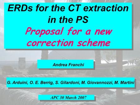 ERDs for the CT extraction in the PS Proposal for a new correction scheme ERDs for the CT extraction in the PS Proposal for a new correction scheme Andrea.