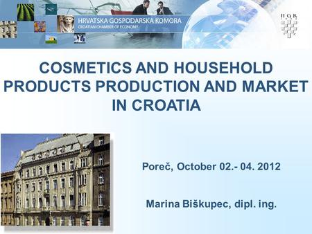 1 COSMETICS AND HOUSEHOLD PRODUCTS PRODUCTION AND MARKET IN CROATIA Poreč, October 02.- 04. 2012 Marina Biškupec, dipl. ing.