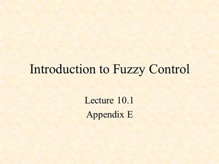 Introduction to Fuzzy Control Lecture 10.1 Appendix E.