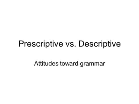 Prescriptive vs. Descriptive